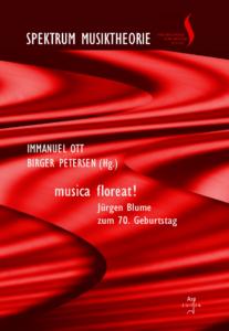 Spektrum Musiktheorie Band 5: Ott, Immanuel, Petersen, Birger (Hrsg): musica floreat! Jürgen Blume zum 70. Geburtstag