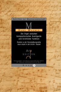 Wagner, Hans: Die Orgel zwischen kompositorischer Avantgarde und kirchlicher Funktion.