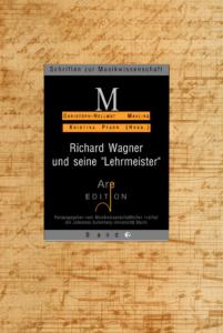 "Mahling, Chr.-Hellmut  / Pfarr, Kristina (Hrsg): Richard Wagner und seine ""Lehrmeister"""