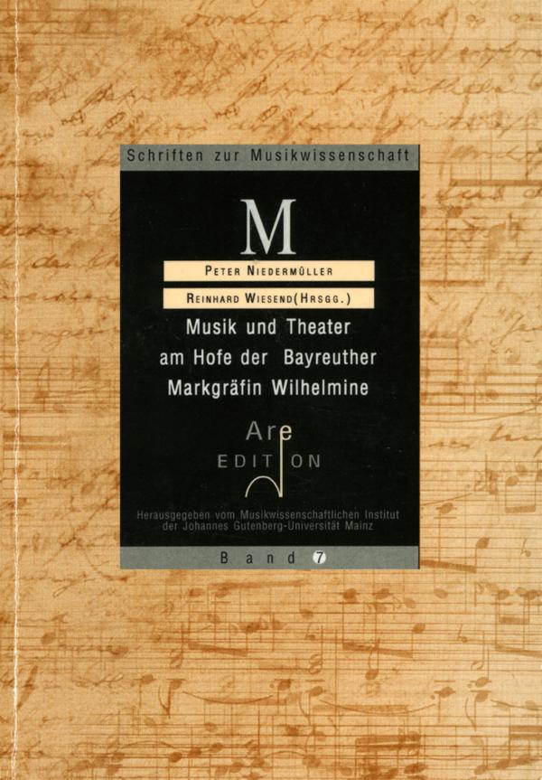 Niedermüller, Peter / Wiesend, Reinhard (Hrsg): Musik und Theater am Hofe der Bayreuther Markgräfin Wilhelmine